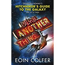 And Another Thing ... Douglas Adams's Hitchhiker's Guide to the Galaxy: Part Six of Three