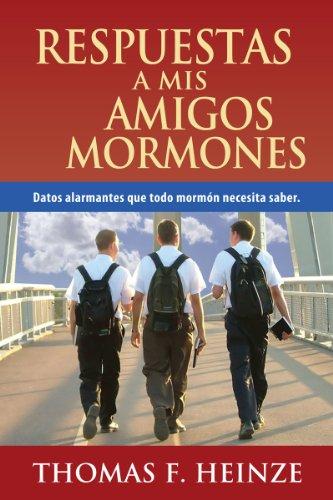 Respuestas a Mis Amigos Mormones por Thomas Heinze