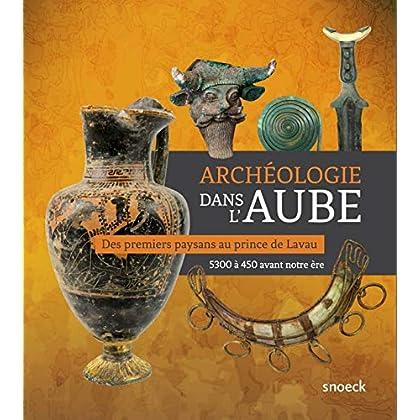 Archéologie dans l'Aube : Des premiers paysans au prince de Lavau