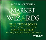 Market Wizards, Disc 4: Interviews with Paul Tudor Jones: The Art of Aggressive Trading & Gary Bielfeldt: Yes, They Do Trade T-Bonds in Peoria (Wiley Trading Audio)