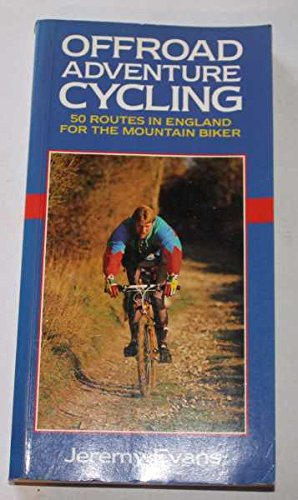 Off Road Adventure Cycling: 50 Routes in England for the Mountain Biker por Jeremy Evans
