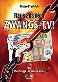 Raus aus dem Zwangs-TV !: Die Beitragsservice-Falle