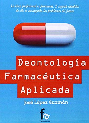 Deontología Farmacéutica Aplicada (Ciencias Sanitarias) por JOSE LOPEZ GUZMAN