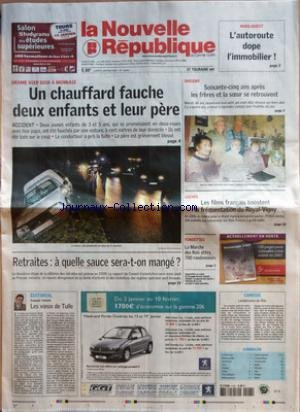 NOUVELLE REPUBLIQUE (LA) [No 18904] du 08/01/2007 - NORD-OUEST - L'AUTOROUTE DOPE L'IMMOBILIER - DRAME HIER SOIR A MONNAIE - UN CHAUFFARD FAUCHE DEUX ENFANTS ET LEUR PERE - RETRAITES - A QUELLE SAUCE SERA-T-ON MANGE - ORBIGNY - SOIXANTE-CINQ ANS APRES LES FRERES ET LA S+ÑUR SE RETROUVENT - LOCHES - LES FILMS FRANCAIS BOOSTENT LA FREQUENTATION DU ROYAL-VIGNY - FONDETTES - LA MARCHE DES ROIS ATTIRE 700 RANDONNEURS - EDITORIAL - LES V+ÑUX DE TULLE PAR FRANCOIS TARTARIN - CANDIDE - LENDEMAINS DE FE par Collectif
