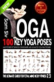 Yoga: 100 Key Yoga Poses and Postures Picture Book for Beginners and Advanced Yoga Practitioners: The Ultimate Guide For Total Mind and Body Fitness: Volume 3 (Meditation and Yoga by Sam Siv)