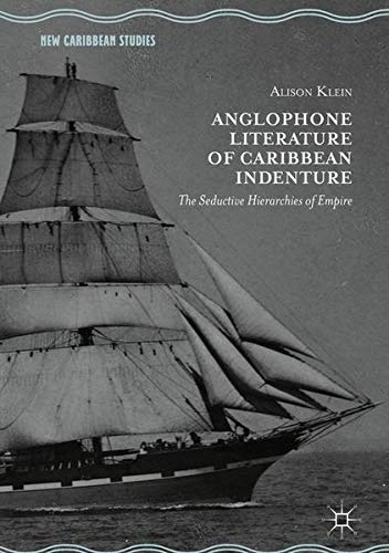 Anglophone Literature of Caribbean Indenture: The Seductive Hierarchies of Empire (New Caribbean Studies)