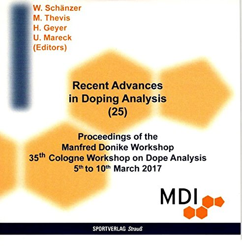 Recent Advances in Doping Analysis, 1 CD-ROMProceedings of the Manfred Donike Workshop 35th Cologne Workshop on Dope Analysis 5th to 10th March 2017