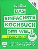 Simplissime – Das einfachste Kochbuch der Welt - Vegetarisch mit 130 neuen Rezepten: Richtig gut kochen mit maximal 6 Zutaten