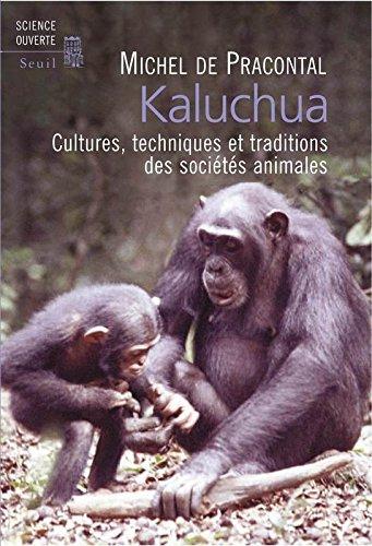 Kaluchua. Cultures, techniques et traditions des sociétés animales