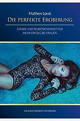 Die perfekte Eroberung: Stärke und Selbstsicherheit für mehr Erfolg bei Frauen (Ein Audiotraining für Männer) [CD] Audio CD