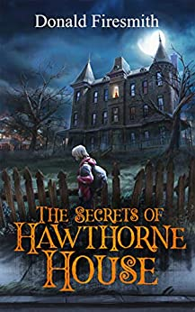 The Secrets of Hawthorne House by [Firesmith, Donald]
