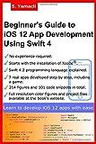 Beginner's Guide to iOS 12 App Development Using Swift 4: Xcode, Swift and App Design...