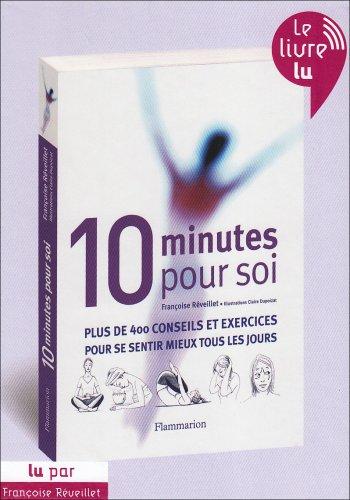 10 minutes pour soi : plus de 400 conseils et exercices pour se sentir mieux tous les jours
