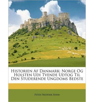 historien-af-danmark-norge-og-holsten-udi-tvende-udtog-til-den-studerende-ungdoms-bedste-paperbackda