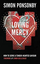 Loving Mercy: How to Serve a Tender - Hearted Saviour