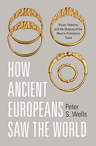 How Ancient Europeans Saw the World: Vision, Patterns, and the Shaping of the Mind in Prehistoric Times (English Edition) -