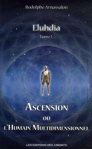 Eluhdia : Tome 1, Ascension ou L'humain multidimensionnel par Rodolphe Arnassalon