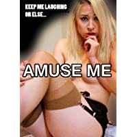 Amuse Me by Jordana Leigh, Bill Zebub, Steve Nebesni Lydia Lael