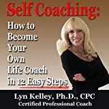 Self Coaching: Become Your Own Life Coach in 12 Easy Steps