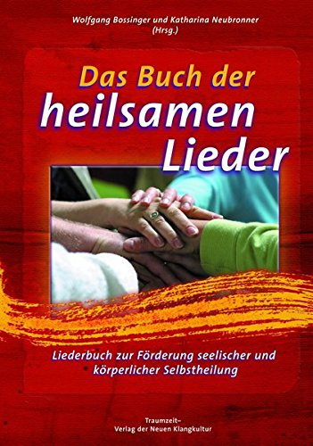 Das Buch der heilsamen Lieder: Liederbuch zur Förderung seelischer und körperlicher Selbstheilung - Texte und Noten