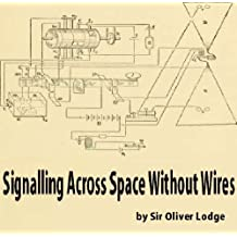 Signalling Across Space Without Wires: Being a Description of the Work of Hertz & His Successors (English Edition)