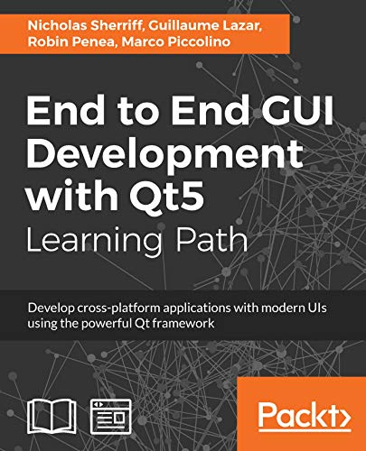 End to End GUI Development with Qt5: Develop cross-platform applications  with modern UIs using the powerful Qt framework (English Edition)