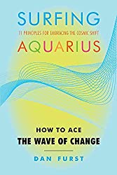 [Surfing Aquarius: How to Ace the Wave of Change: 11 Principles For Embracing the Cosmic Shift] (By: Dan Furst) [published: September, 2011]