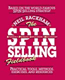 The Spin Selling Fieldbook: Practical Tools, Methods, Exercises and Resources - Neil Rackham