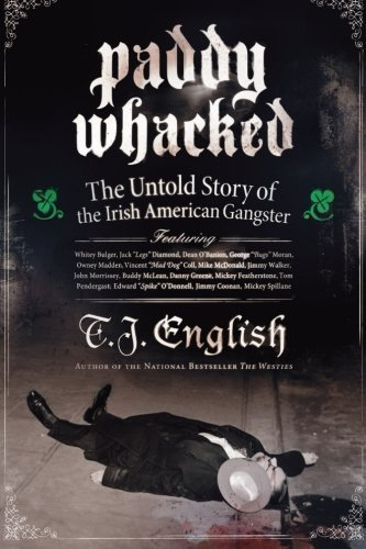 Paddy Whacked: The Untold Story of the Irish American Gangster by English, T. J. (2006) Paperback