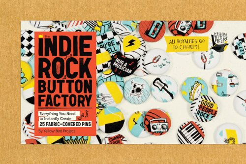 The Indie Rock Button Factory: Everything You Need to Instantly Create 25 Fabric-Covered Pins (Yellow Bird Project)