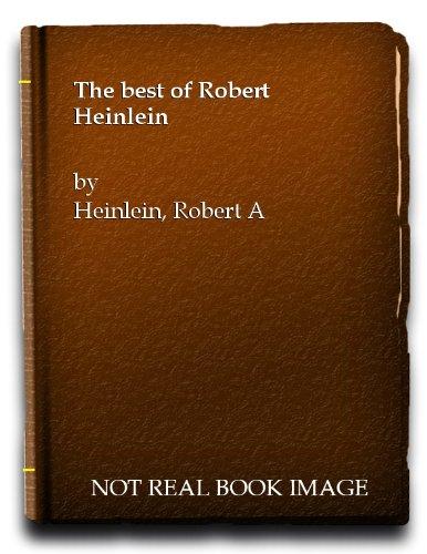 The best of Robert Heinlein par Robert A Heinlein