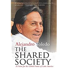The Shared Society: A Vision for the Global Future of Latin America by Toledo, Alejandro (2015) Hardcover