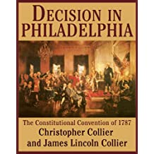 Decision in Philadelphia: The Constitutional Convention of 1787 (English Edition)