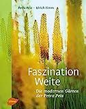 Faszination Weite: Die modernen Gärten der Petra Pelz - Petra Pelz, Ulrich Timm