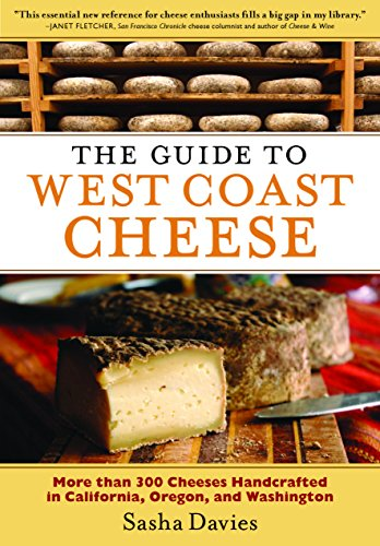 The Guide to West Coast Cheese: More than 300 Cheeses Handcrafted in California, Oregon, and Washington (English Edition)
