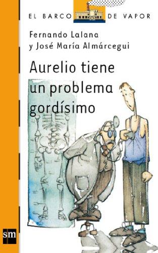 Aurelio tiene un problema gordísimo (eBook-ePub) (Barco de Vapor Naranja nº 84) por Fernando Lalana