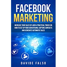 FACEBOOK MARKETING: Increase your sales by 400%! Definitive guide 2018/Practical tricks on how to set up your advertising, capture contacts and generate FaceBook ADS book for (English Edition)