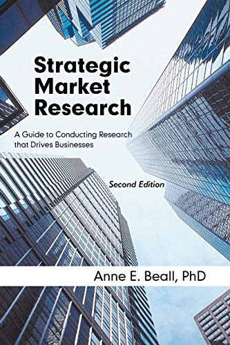 Strategic Market Research: A Guide to Conducting Research That Drives Businesses por Anne E. Beall Phd