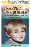 TRAPPED IN A BUBBLE - The Boy Who Looked Like A Girl: A shocking true story