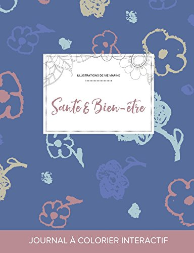 Journal de Coloration Adulte: Sante & Bien-Etre (Illustrations de Vie Marine, Fleurs Simples) par Courtney Wegner