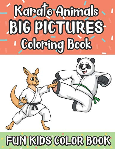 Karate Animals Big Pictures Coloring Book Fun Kids Color Book: Color Book with Large Black and White Cartoons and Art for Mindfulness and Stress ... for Relaxation Meditation and Happiness.