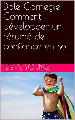 Dale Carnegie Comment développer un résumé de confiance en soi par Steve  Young