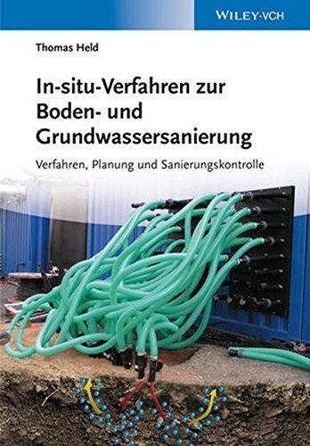 In-situ-Verfahren zur Boden- und Grundwassersanierung: Verfahren, Planung und Sanierungskontrolle