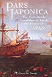 [Pars Japonica: Or the First Dutch Expedition to Reach the Shores of Japan; or How a Seafaring Raid on the Coast of South America Met with Disaster and How, Against All Odds, One Ship Was Eventually Brought to the Shores of Japan by the English Pilot