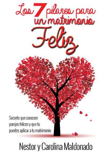 7 Pilares para un Matrimonio Feliz: Los secreto que conocen las parejas felices y que tu también puedes aplicar a tu matrimonio por Edgardo Moreno Viera