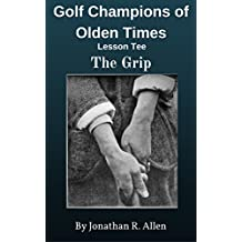 Golf Champions Of Olden Times Lesson Tee - The Grip: Good Golf Begins With A Good Grip (English Edition)