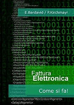 Fattura Elettronica: Come si fa! di [Bardavid, Enrico, Kirchmayr, Pietro]