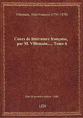 M Villemain - Cours de littérature française, par M. Villemain,....