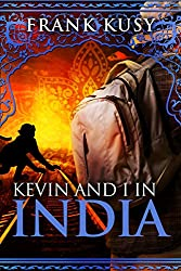 Kevin and I in India (Frank's Travel Memoir Series, Book 2) (English Edition)