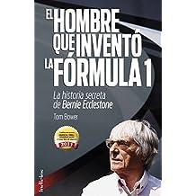 El hombre que inventó la Formula 1 (Indicios no ficción) (Spanish Edition)